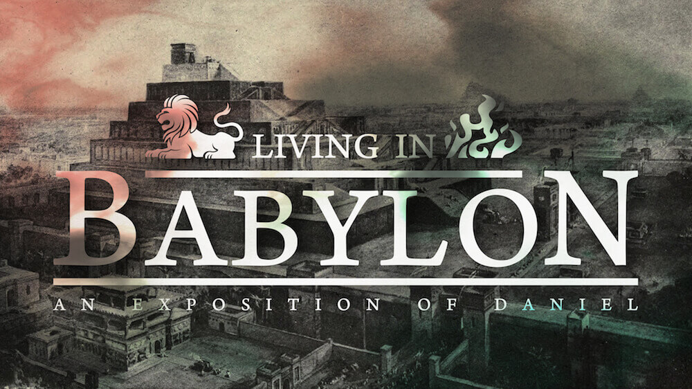 Living in Babylon: An Exposition of Daniel